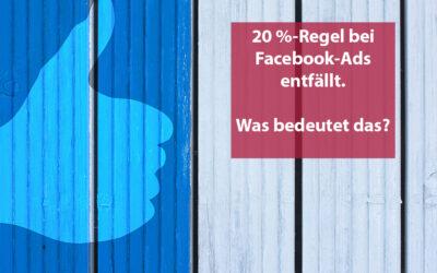 Große Änderung bei Facebook Ads mit Wegfall der 20 %-Regel
